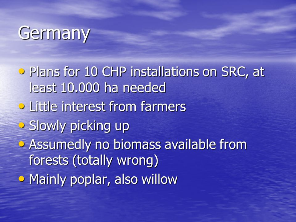 Germany Plans for 10 CHP installations on SRC, at least 10.000 ha needed Plans for 10 CHP installations on SRC, at least 10.000 ha needed Little inter