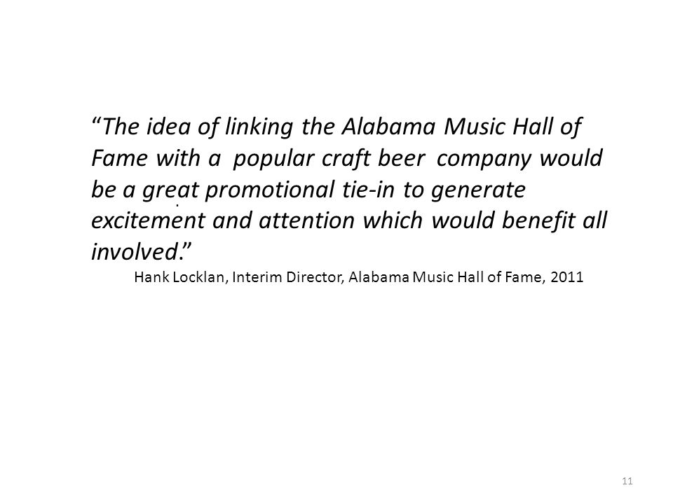 ". ""The idea of linking the Alabama Music Hall of Fame with a popular craft beer company would be a great promotional tie-in to generate excitement and"