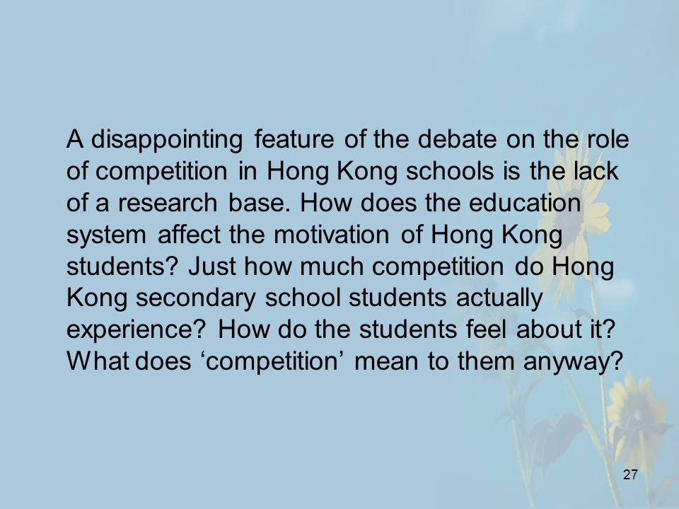 27 A disappointing feature of the debate on the role of competition in Hong Kong schools is the lack of a research base.