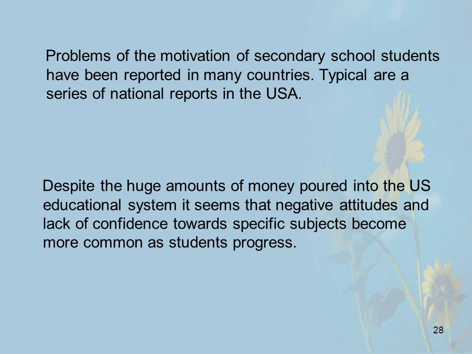 28 Problems of the motivation of secondary school students have been reported in many countries.