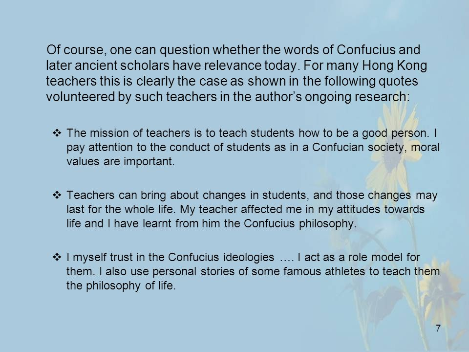 7 Of course, one can question whether the words of Confucius and later ancient scholars have relevance today.