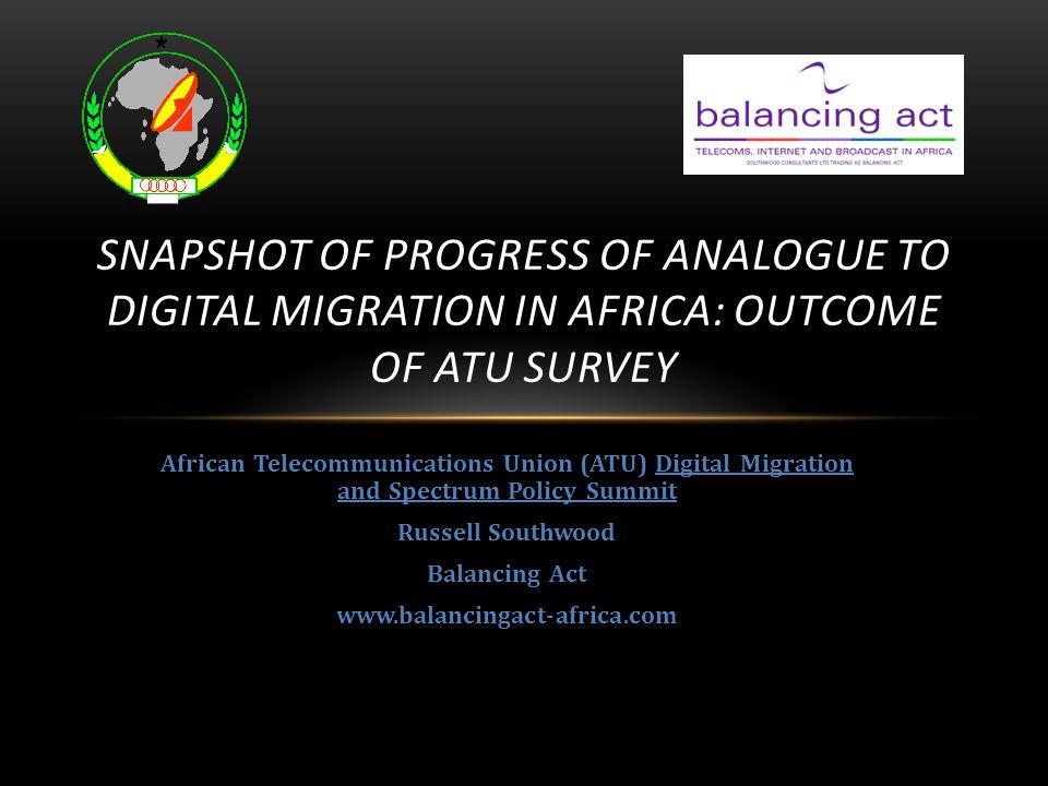 African Telecommunications Union (ATU) Digital Migration and Spectrum Policy Summit Russell Southwood Balancing Act www.balancingact-africa.com SNAPSH