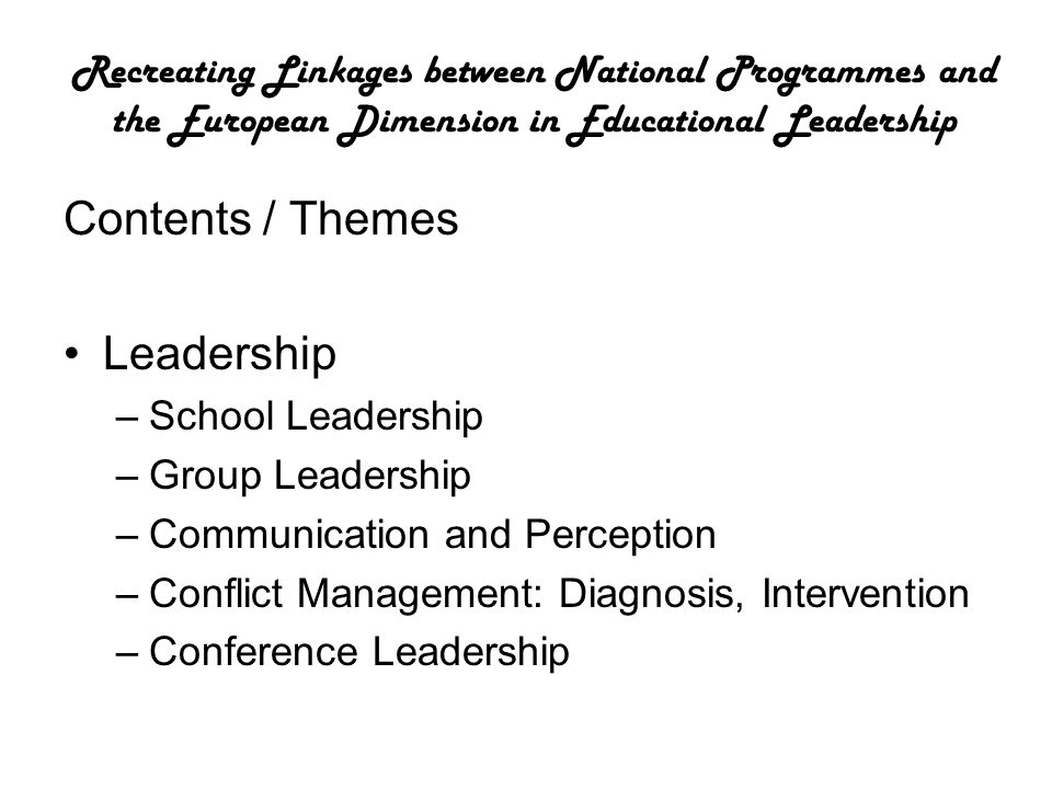 Recreating Linkages between National Programmes and the European Dimension in Educational Leadership Contents / Themes Leadership –School Leadership –