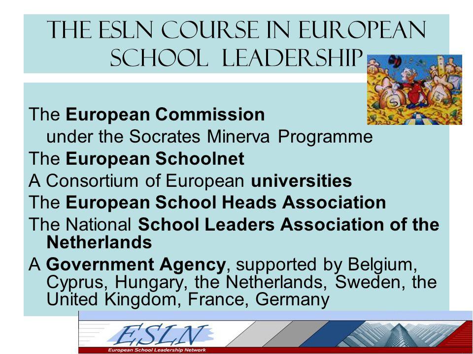 The ESLN Course in European School Leadership The European Commission under the Socrates Minerva Programme The European Schoolnet A Consortium of Euro