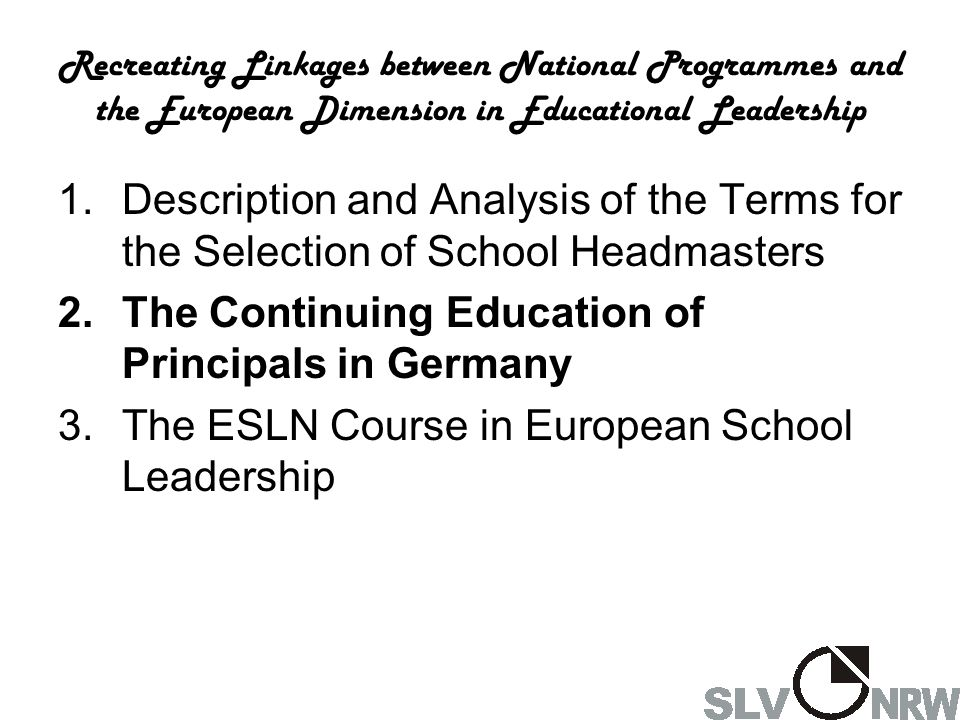 Recreating Linkages between National Programmes and the European Dimension in Educational Leadership 1.The Goals for the Continuing Education of New Pricipals 2.Concepts and Organization 3.Contents / Themes 4.Illustrations / Examples 5.Logistics of the Training Programme 6.Other Types of School Principal Training Programmes: 1.Further Education for Experienced Principals 2.Programmes for Aspiring Educational Leaders