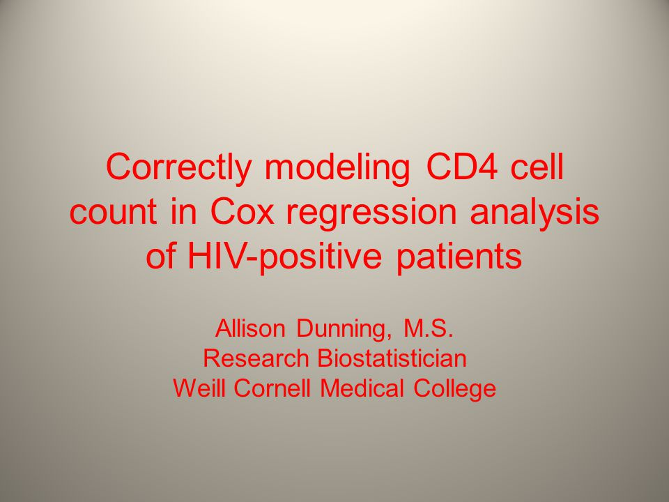 Correctly modeling CD4 cell count in Cox regression analysis of HIV-positive patients Allison Dunning, M.S.