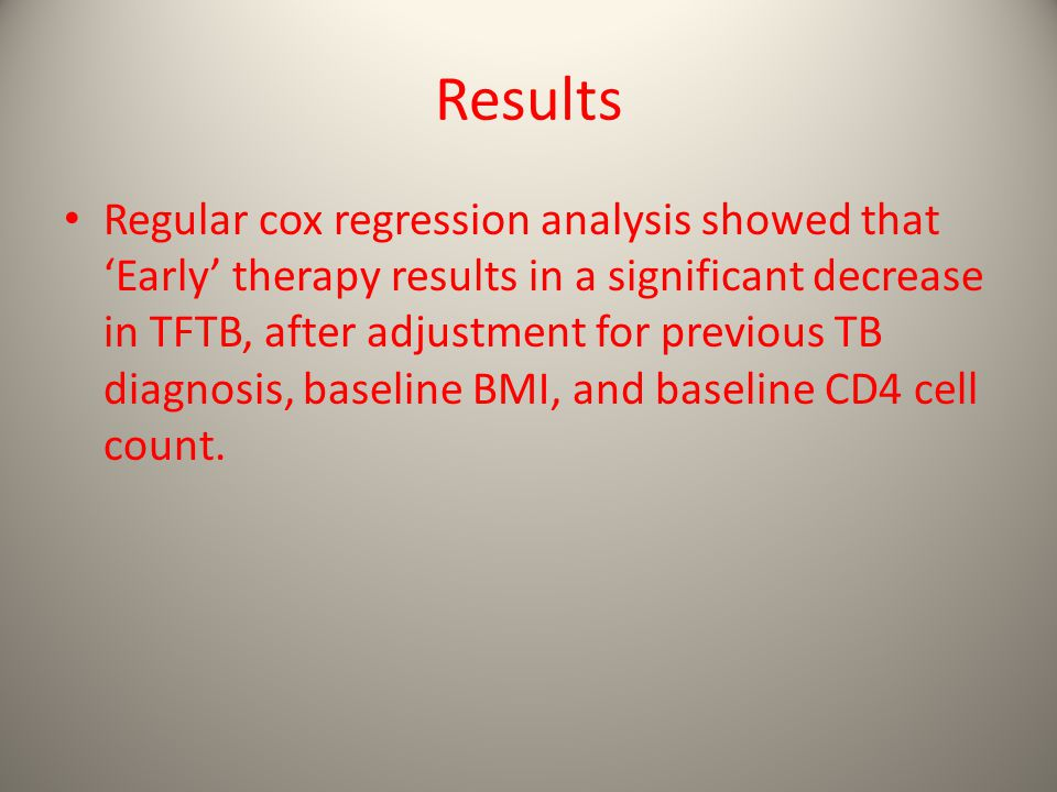 Results Regular cox regression analysis showed that 'Early' therapy results in a significant decrease in TFTB, after adjustment for previous TB diagnosis, baseline BMI, and baseline CD4 cell count.