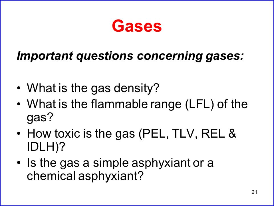 21 Gases Important questions concerning gases: What is the gas density.
