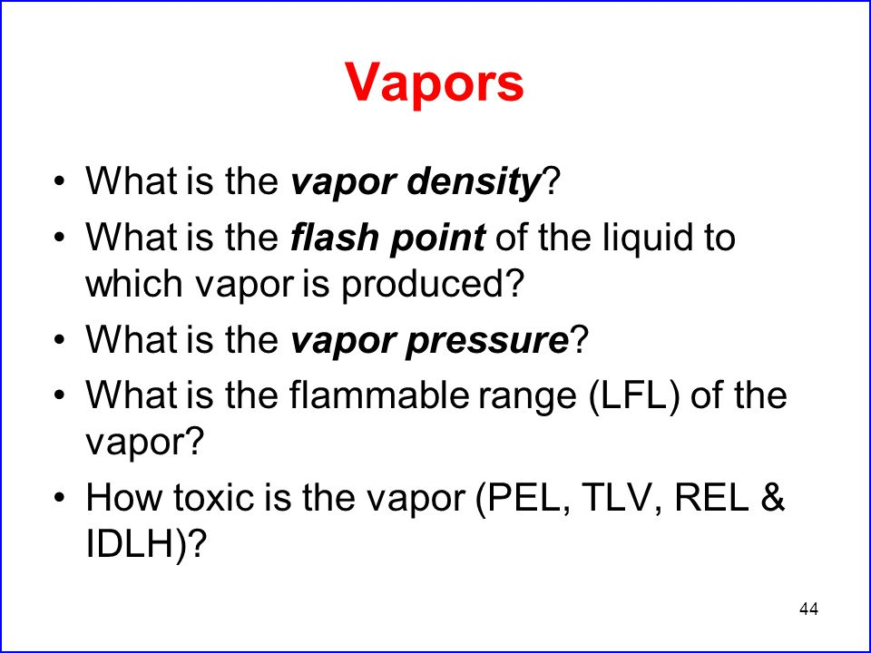 44 Vapors What is the vapor density.