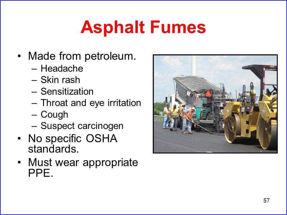 57 Asphalt Fumes Made from petroleum.