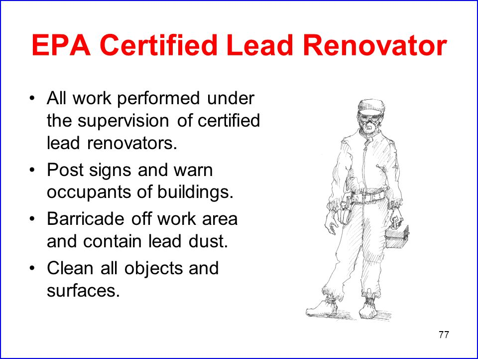 77 EPA Certified Lead Renovator All work performed under the supervision of certified lead renovators.