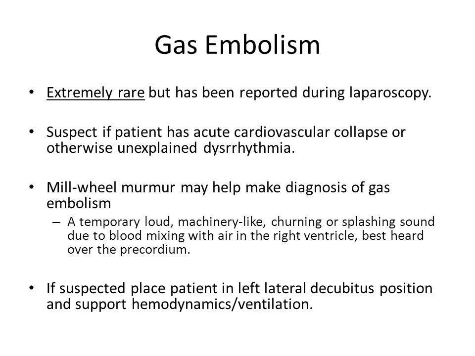 Gas Embolism Extremely rare but has been reported during laparoscopy.