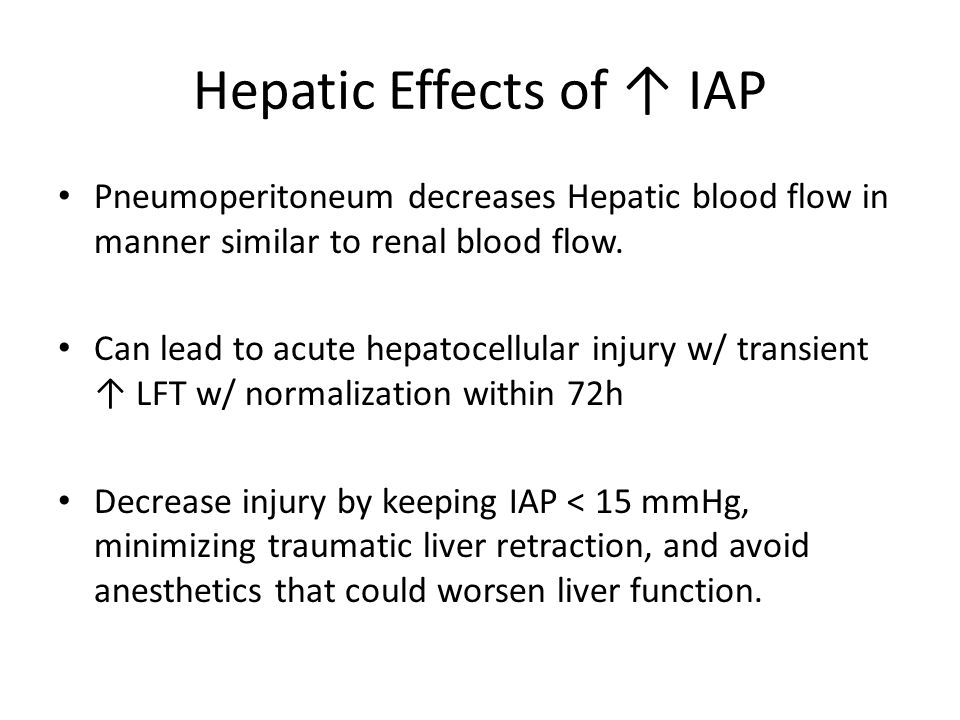 Hepatic Effects of ↑ IAP Pneumoperitoneum decreases Hepatic blood flow in manner similar to renal blood flow.