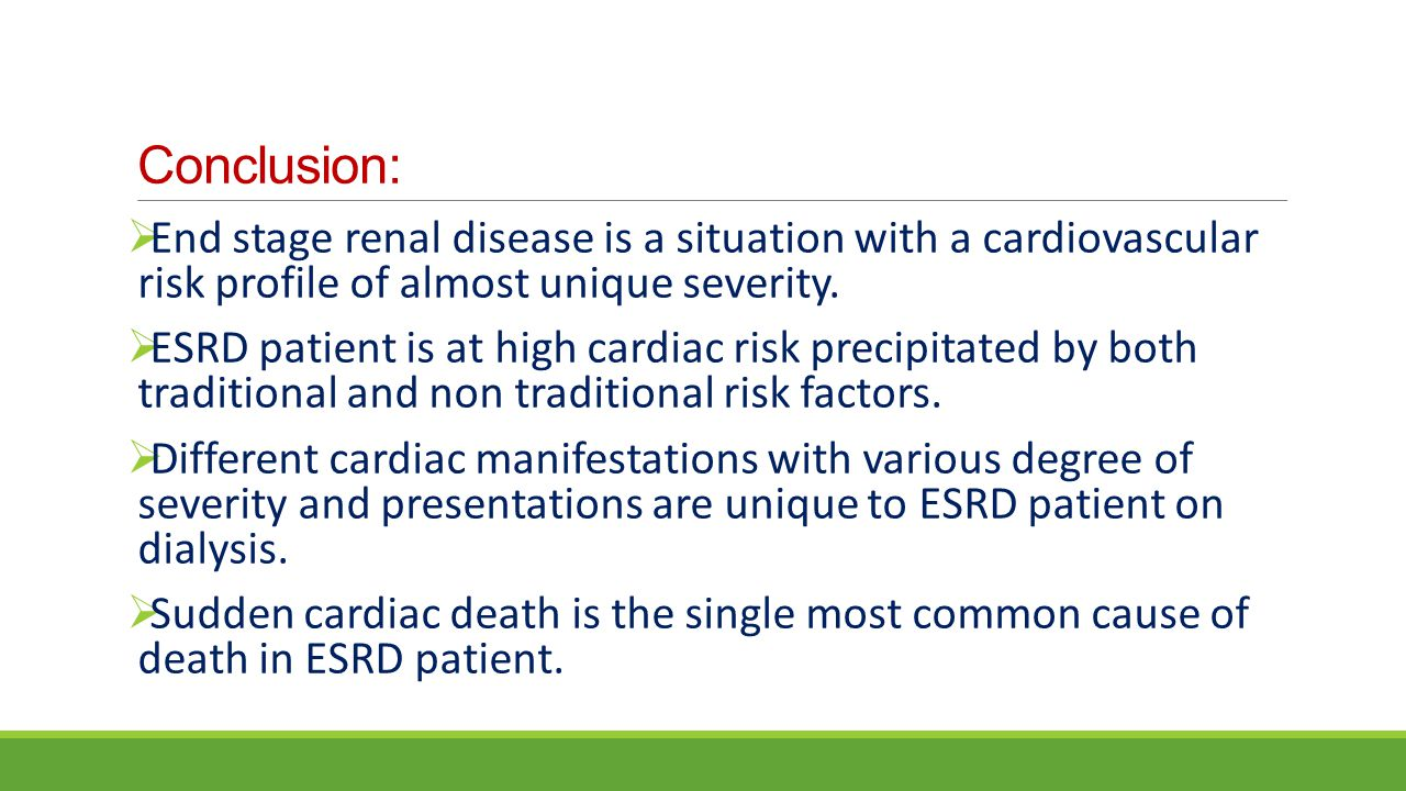 Conclusion:  End stage renal disease is a situation with a cardiovascular risk profile of almost unique severity.  ESRD patient is at high cardiac r