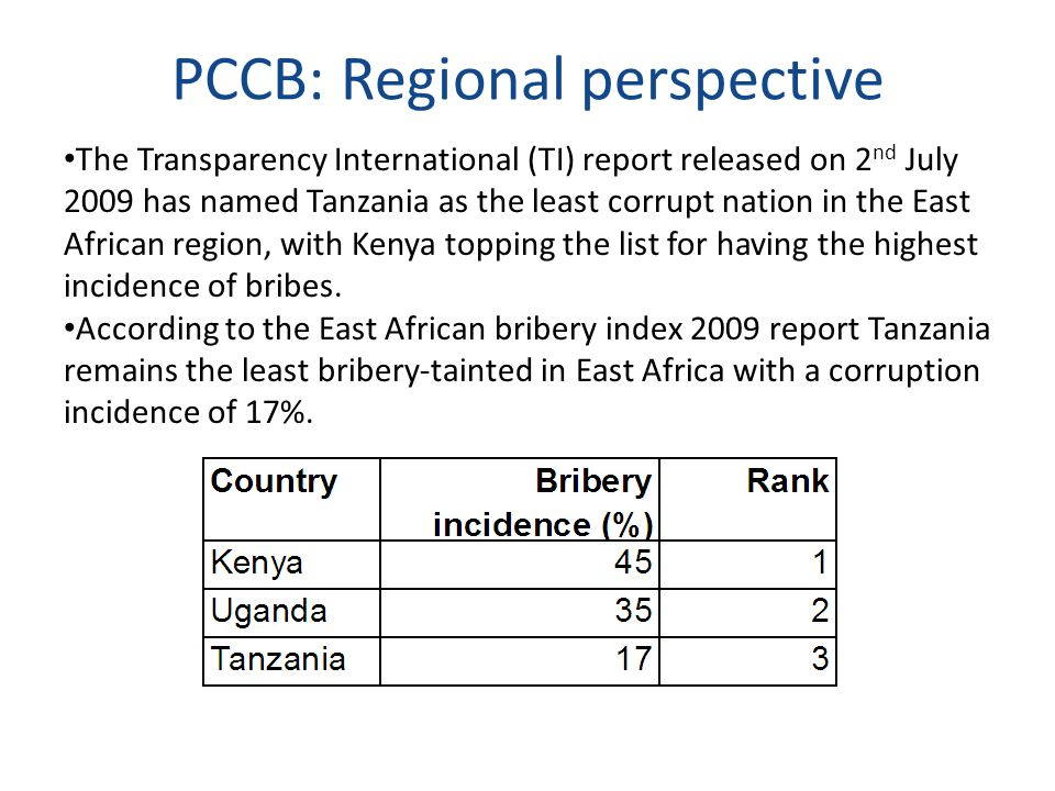 PCCB: Regional perspective The Transparency International (TI) report released on 2 nd July 2009 has named Tanzania as the least corrupt nation in the