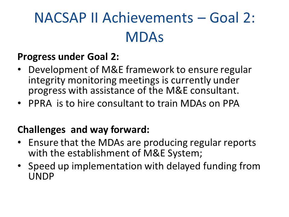 NACSAP II Achievements – Goal 2: MDAs Progress under Goal 2: Development of M&E framework to ensure regular integrity monitoring meetings is currently