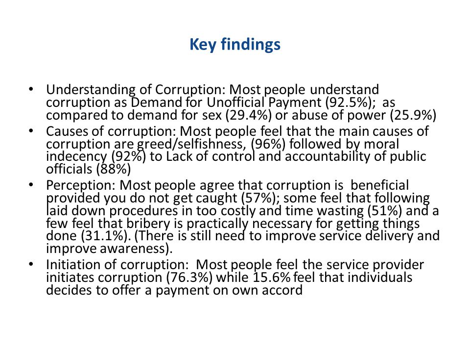 Key findings Understanding of Corruption: Most people understand corruption as Demand for Unofficial Payment (92.5%); as compared to demand for sex (2