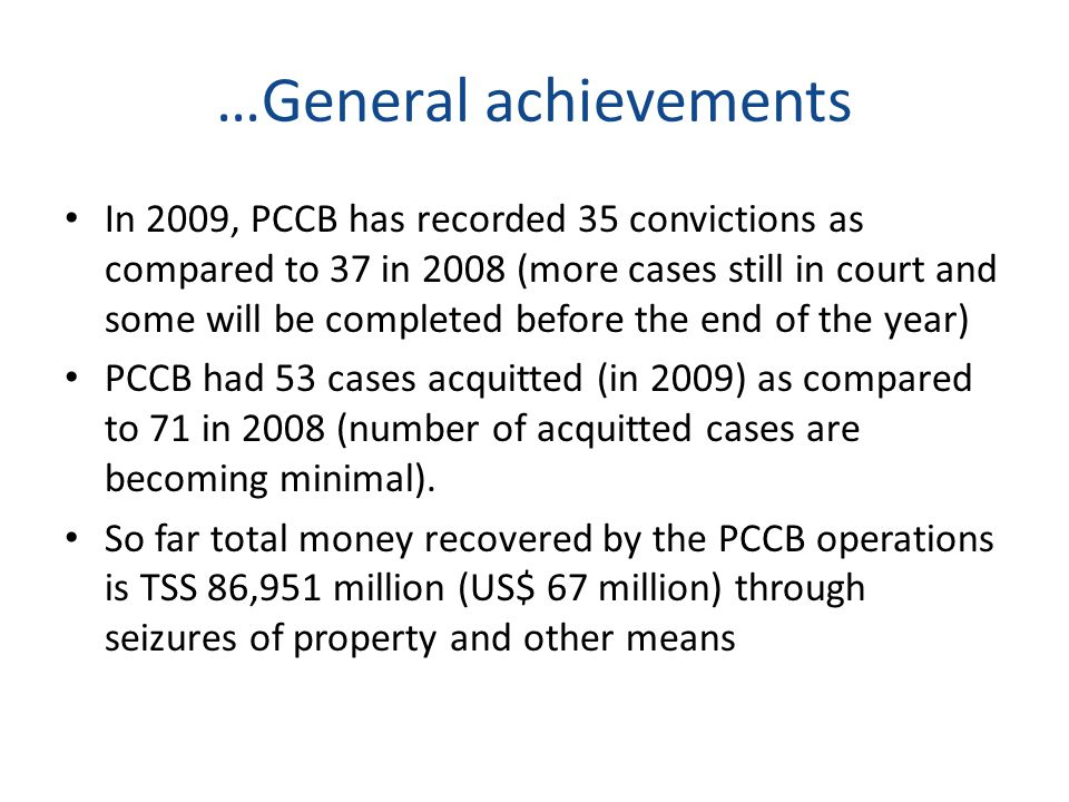 …General achievements In 2009, PCCB has recorded 35 convictions as compared to 37 in 2008 (more cases still in court and some will be completed before