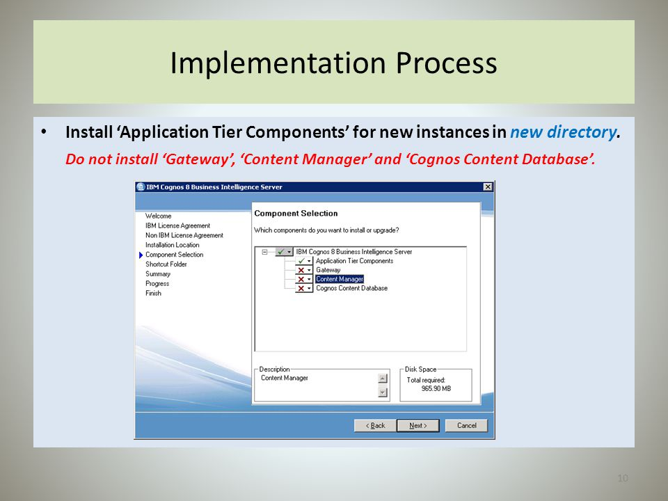 Implementation Process Install 'Application Tier Components' for new instances in new directory. Do not install 'Gateway', 'Content Manager' and 'Cogn
