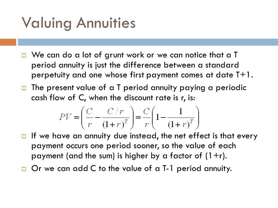 Valuing Annuities  We can do a lot of grunt work or we can notice that a T period annuity is just the difference between a standard perpetuity and on