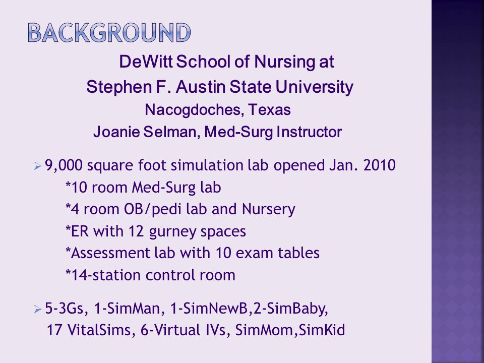 DeWitt School of Nursing at Stephen F. Austin State University Nacogdoches, Texas Joanie Selman, Med-Surg Instructor  9,000 square foot simulation la