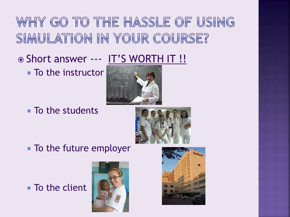 Short answer --- IT'S WORTH IT !!  To the instructor  To the students  To the future employer  To the client