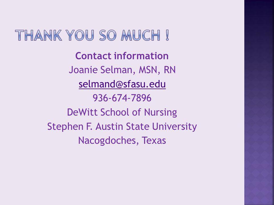 Contact information Joanie Selman, MSN, RN selmand@sfasu.edu 936-674-7896 DeWitt School of Nursing Stephen F. Austin State University Nacogdoches, Tex