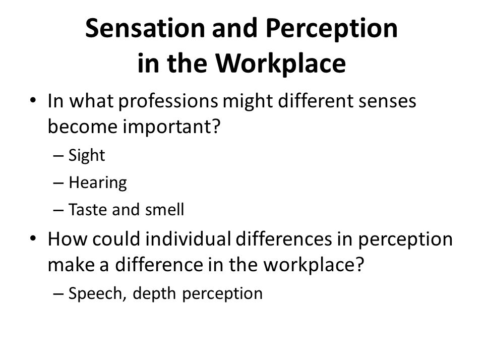 Sensation and Perception in the Workplace In what professions might different senses become important.