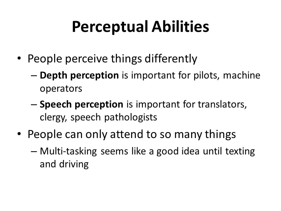 Class Discussion If people differ in sensory and perceptual abilities, and if jobs can require different levels of these abilities, what kinds of things can employers do to make sure they have employees who have these abilities.