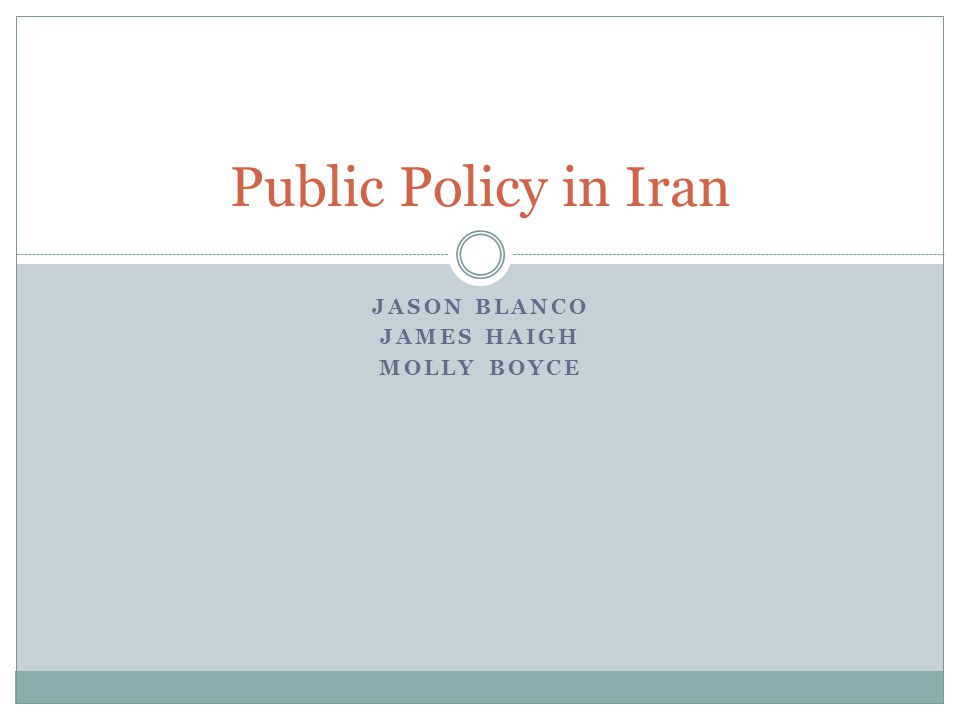 JASON BLANCO JAMES HAIGH MOLLY BOYCE Public Policy in Iran