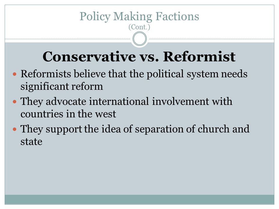 Policy Making Factions (Cont.) Conservative vs.