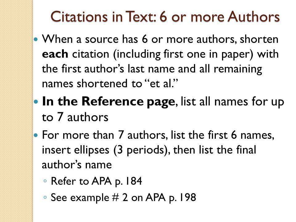 Citations in Text: 6 or more Authors When a source has 6 or more authors, shorten each citation (including first one in paper) with the first author's
