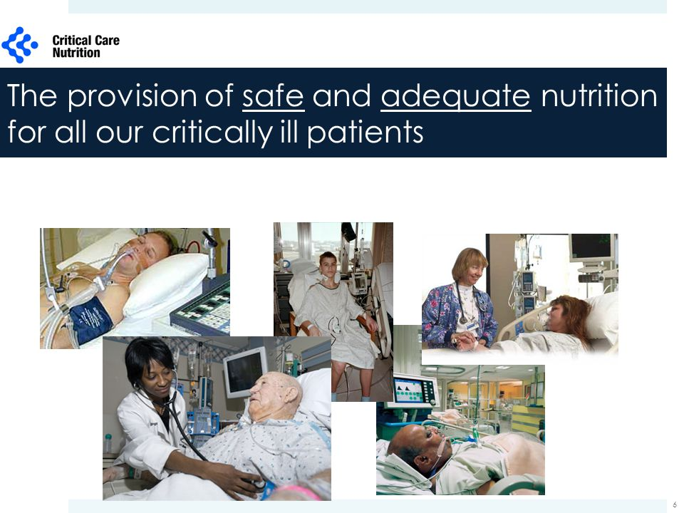 The provision of safe and adequate nutrition for all our critically ill patients 6