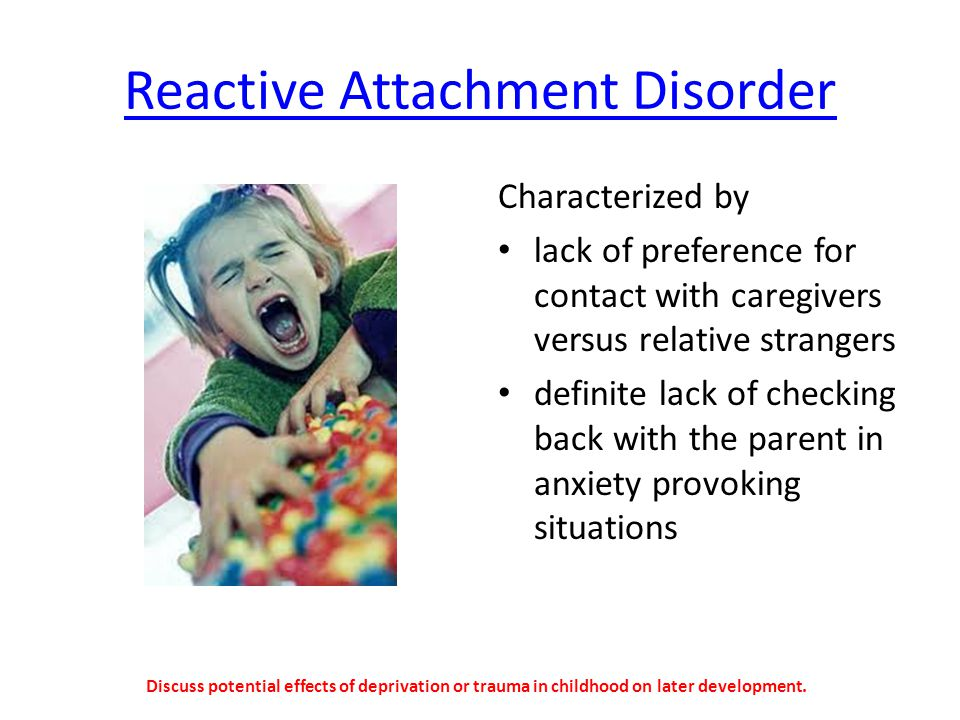 Reactive Attachment Disorder Characterized by lack of preference for contact with caregivers versus relative strangers definite lack of checking back