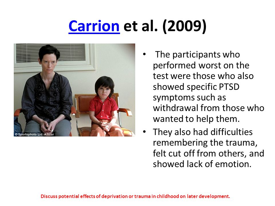 CarrionCarrion et al. (2009) The participants who performed worst on the test were those who also showed specific PTSD symptoms such as withdrawal fro
