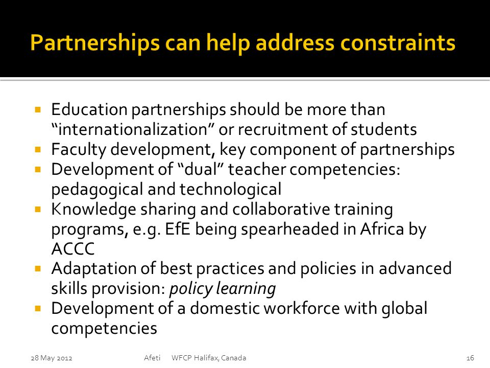  Education partnerships should be more than internationalization or recruitment of students  Faculty development, key component of partnerships  Development of dual teacher competencies: pedagogical and technological  Knowledge sharing and collaborative training programs, e.g.