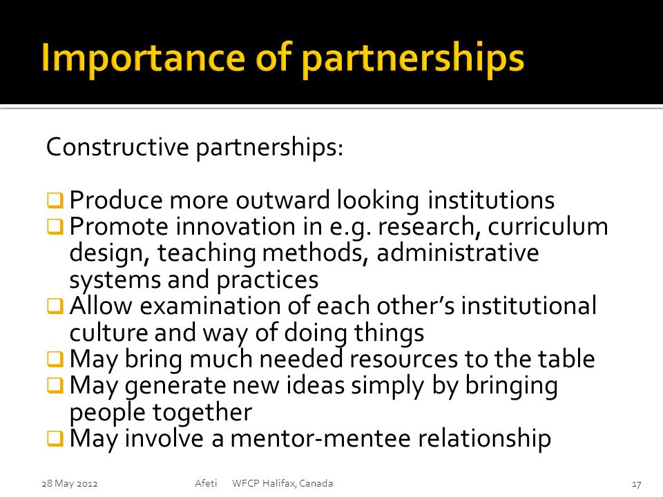 Constructive partnerships:  Produce more outward looking institutions  Promote innovation in e.g.