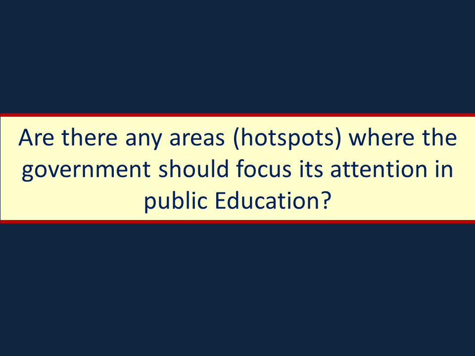 Are there any areas (hotspots) where the government should focus its attention in public Education