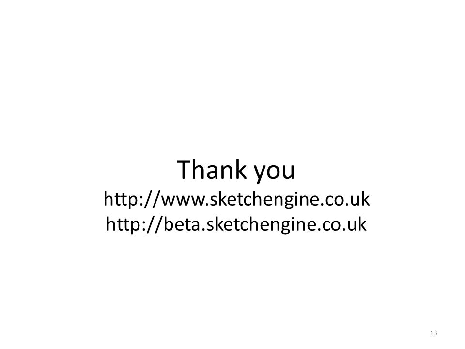 Thank you http://www.sketchengine.co.uk http://beta.sketchengine.co.uk 13