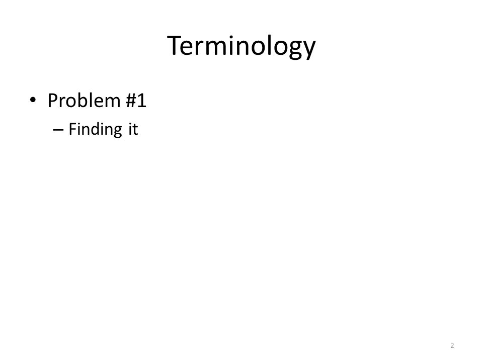 Terminology Problem #1 – Finding it Existing lists Ask experts Corpora 3