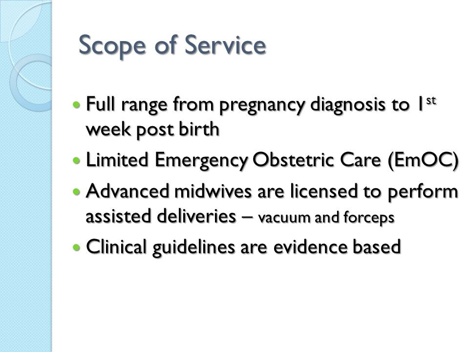 Scope of Service Full range from pregnancy diagnosis to 1 st week post birth Full range from pregnancy diagnosis to 1 st week post birth Limited Emerg
