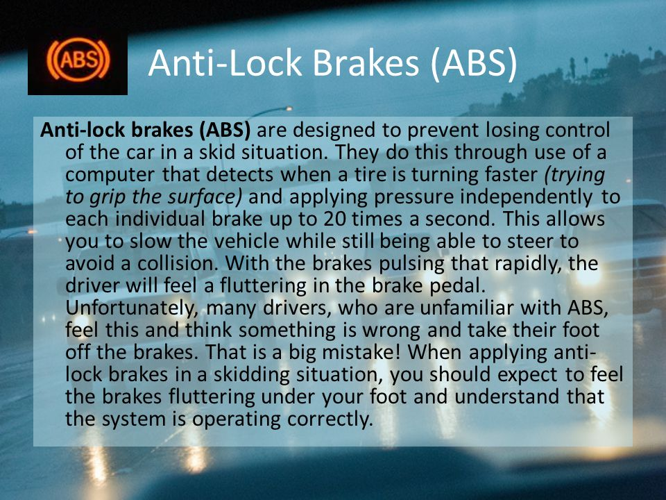 Standard Brakes Standard brakes are not designed to stop your car in skidding conditions.