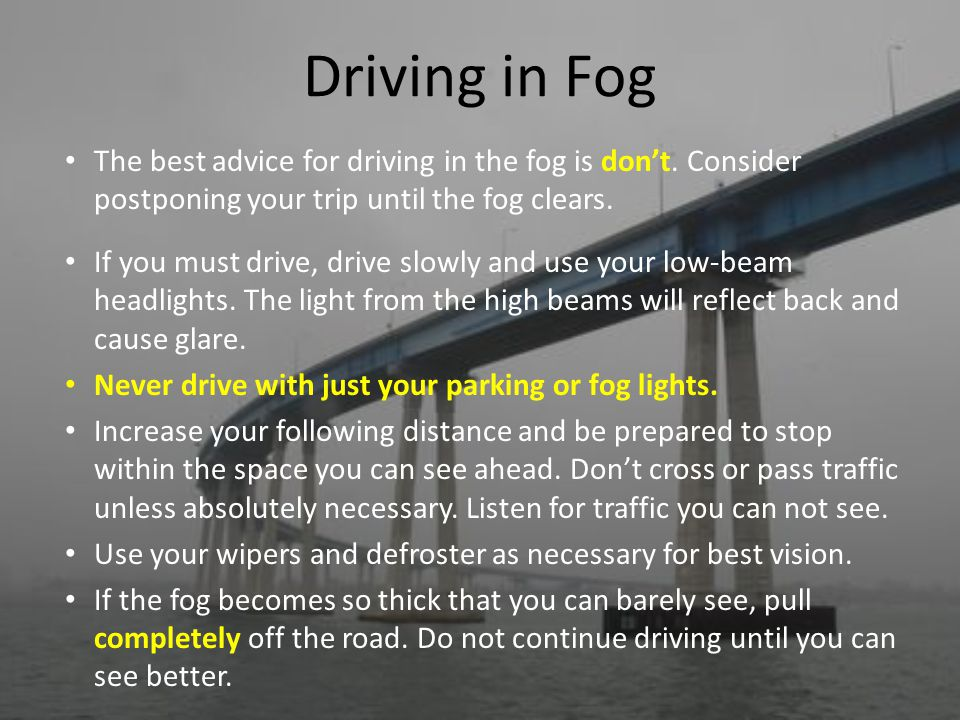 Overview  Driving In Fog  Driving In Darkness  Driving in Rain or Snow  Driving In Hill Country  Causes and prevention of skidding and hydroplaning Tips from the California Driver Handbook