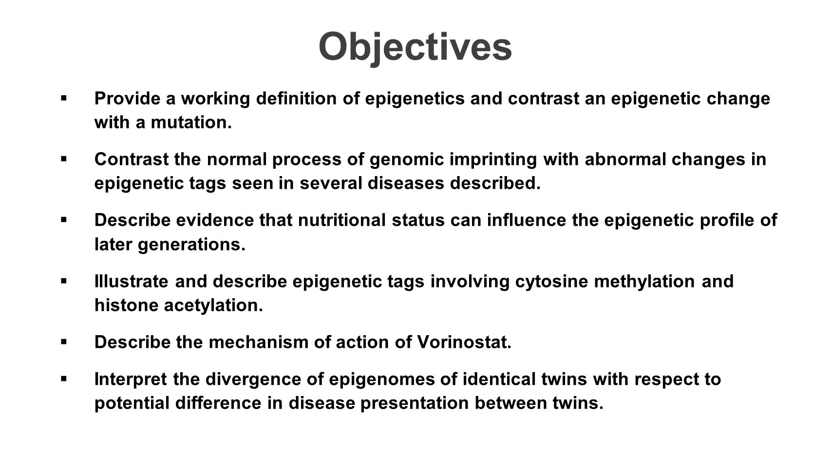 Objectives  Provide a working definition of epigenetics and contrast an epigenetic change with a mutation.  Contrast the normal process of genomic i