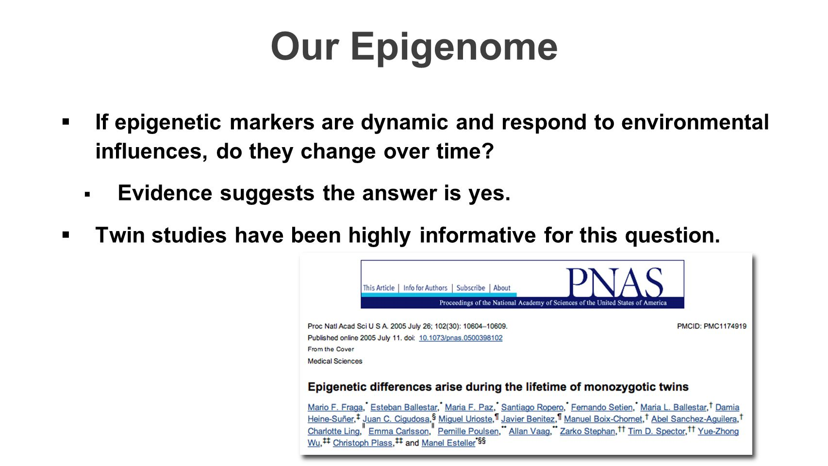 Our Epigenome  If epigenetic markers are dynamic and respond to environmental influences, do they change over time.