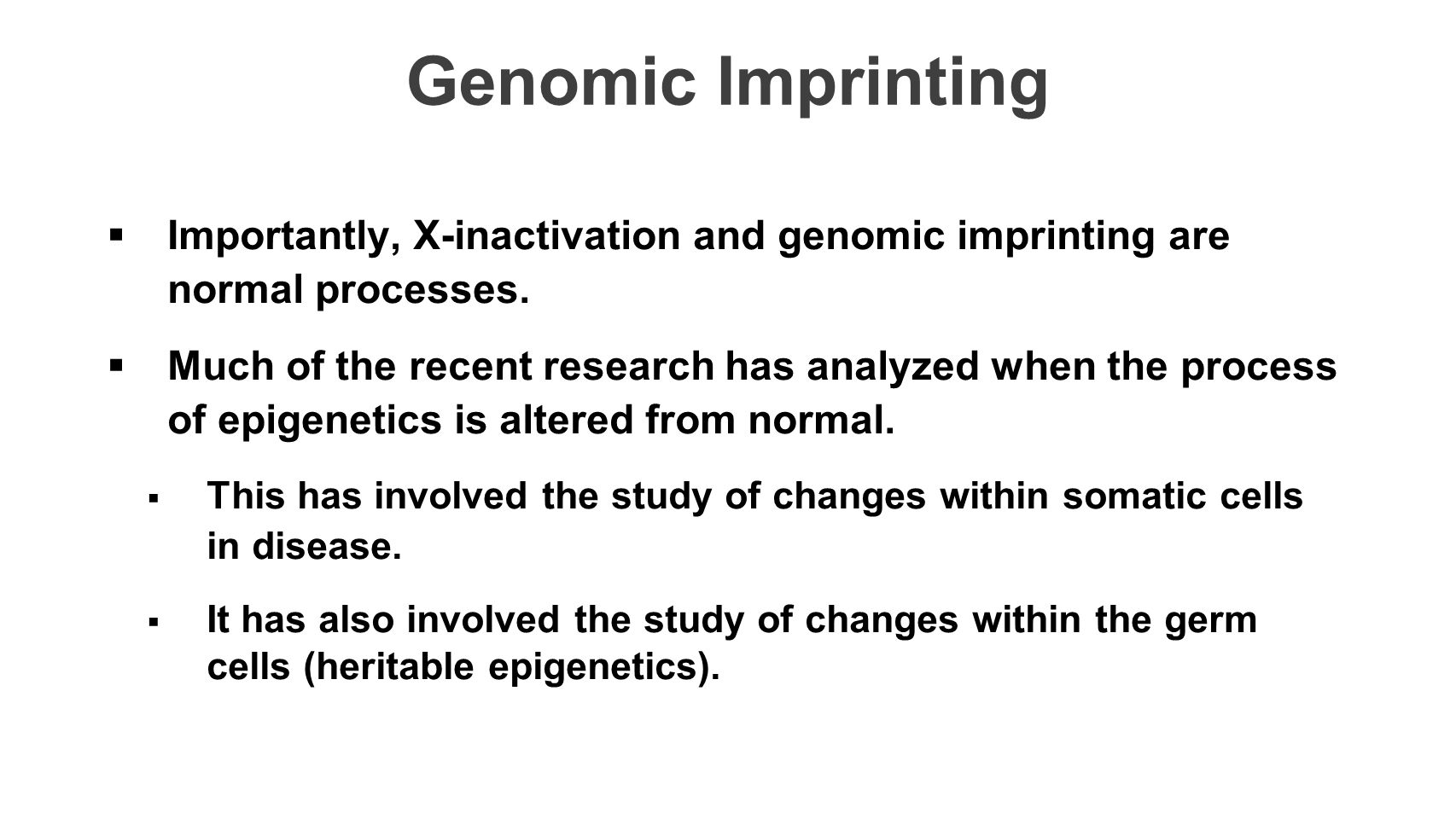 Genomic Imprinting  Importantly, X-inactivation and genomic imprinting are normal processes.  Much of the recent research has analyzed when the proc