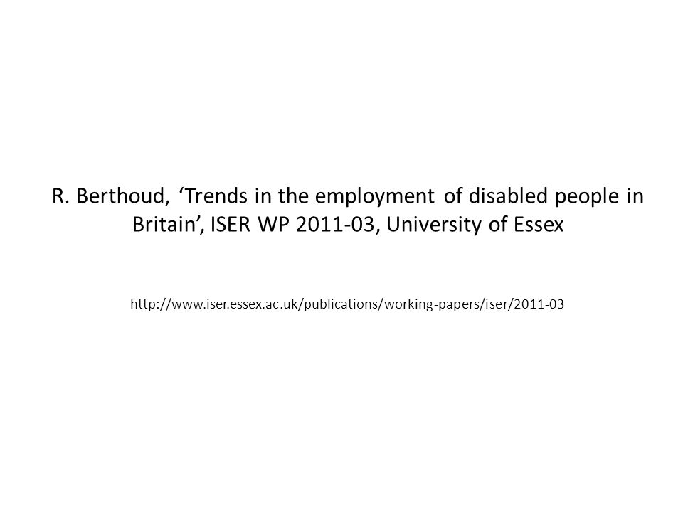 R. Berthoud, 'Trends in the employment of disabled people in Britain', ISER WP 2011-03, University of Essex http://www.iser.essex.ac.uk/publications/w