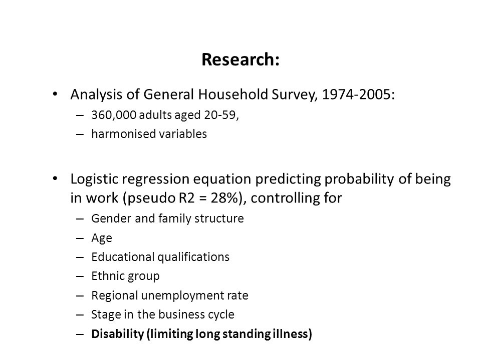 Research: Analysis of General Household Survey, 1974-2005: – 360,000 adults aged 20-59, – harmonised variables Logistic regression equation predicting