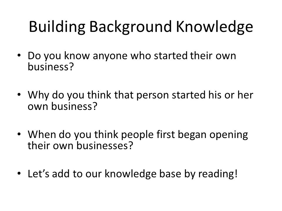 Building Background Knowledge Do you know anyone who started their own business.
