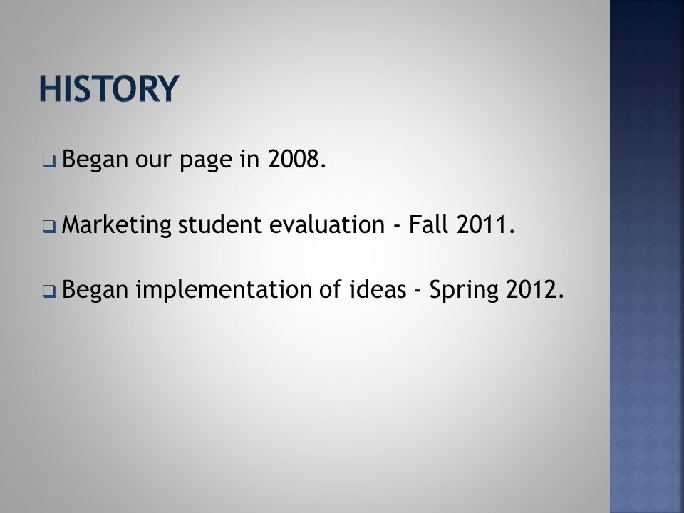  Began our page in 2008.  Marketing student evaluation - Fall 2011.